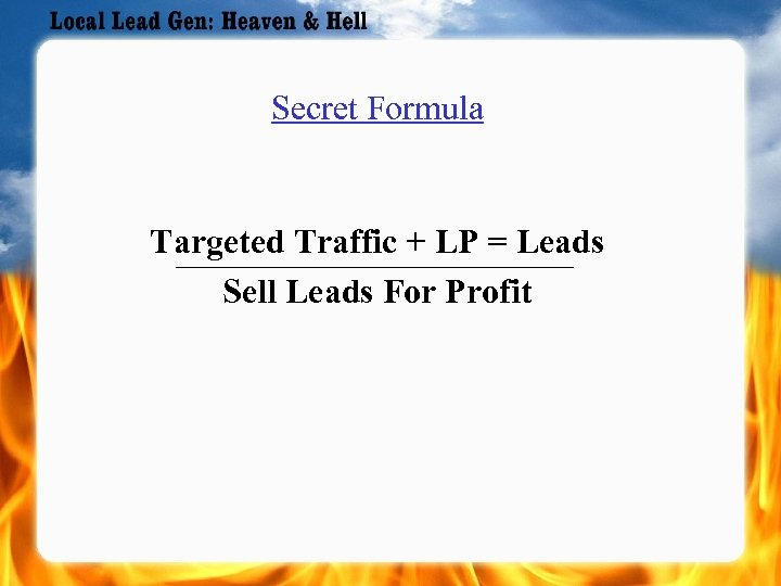 Secret Formula Targeted Traffic + LP = Leads Sell Leads For Profit