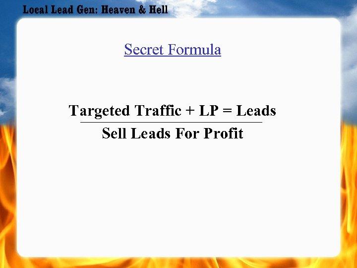 Secret Formula Targeted Traffic + LP = Leads Sell Leads For Profit