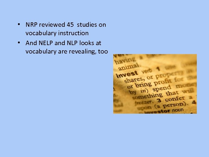 • NRP reviewed 45 studies on vocabulary instruction • And NELP and NLP
