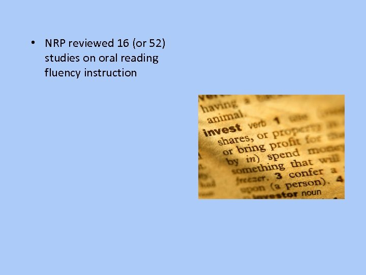• NRP reviewed 16 (or 52) studies on oral reading fluency instruction