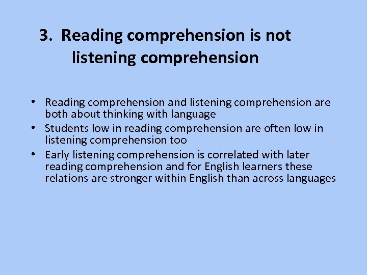 3. Reading comprehension is not listening comprehension • Reading comprehension and listening comprehension are