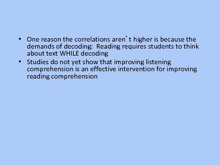 • One reason the correlations aren't higher is because the demands of decoding: