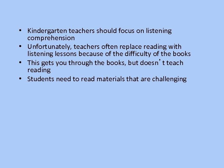 • Kindergarten teachers should focus on listening comprehension • Unfortunately, teachers often replace