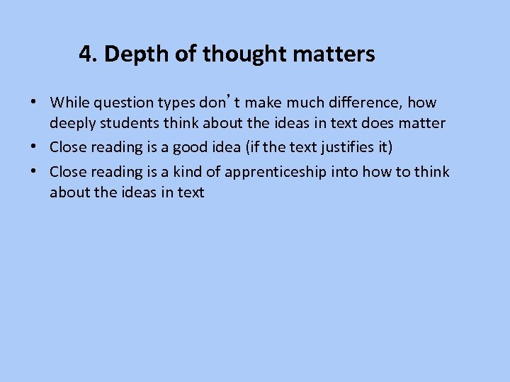 4. Depth of thought matters • While question types don't make much difference, how