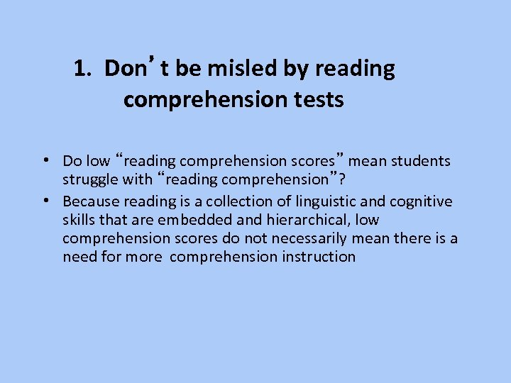 """1. Don't be misled by reading comprehension tests • Do low """"reading comprehension scores"""""""
