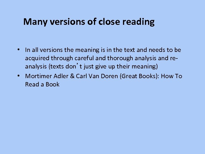 Many versions of close reading • In all versions the meaning is in the