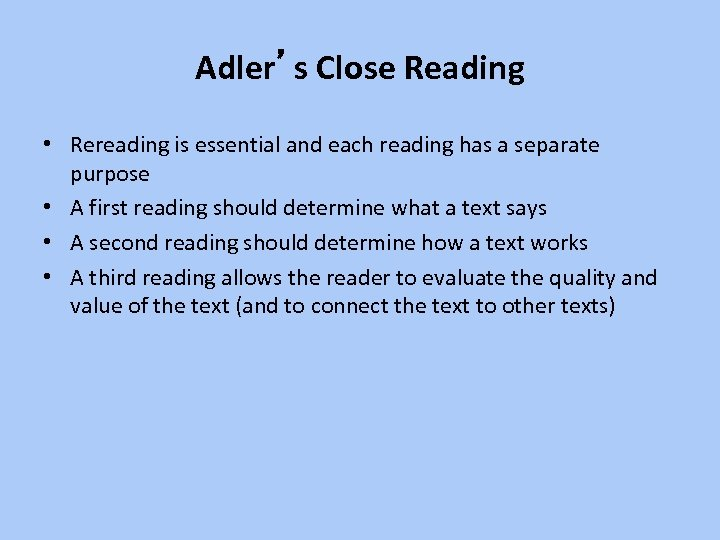 Adler's Close Reading • Rereading is essential and each reading has a separate purpose