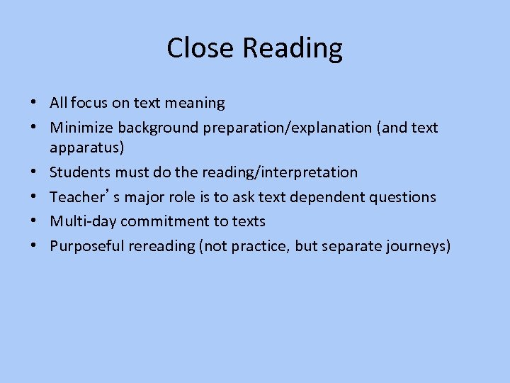 Close Reading • All focus on text meaning • Minimize background preparation/explanation (and text