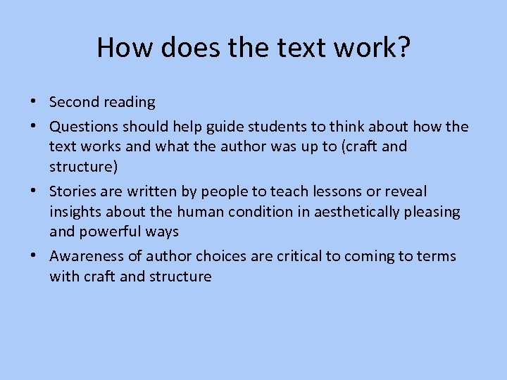 How does the text work? • Second reading • Questions should help guide students