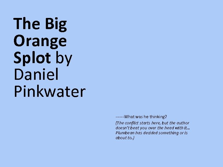 The Big Orange Splot by Daniel Pinkwater ------What was he thinking? (The conflict starts