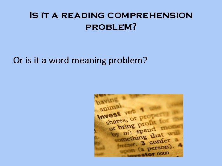 Is it a reading comprehension problem? Or is it a word meaning problem?