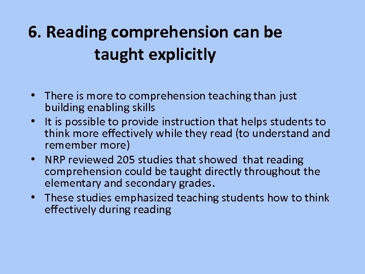 6. Reading comprehension can be taught explicitly • There is more to comprehension teaching