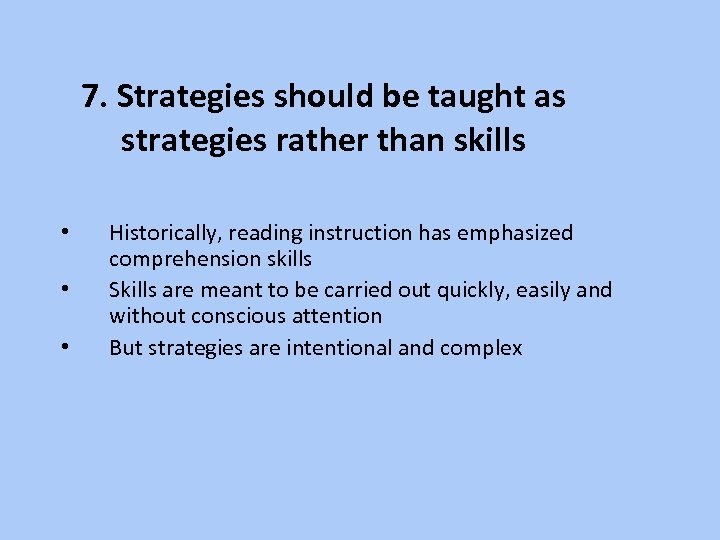 7. Strategies should be taught as strategies rather than skills • • • Historically,