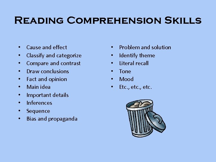 Reading Comprehension Skills • • • Cause and effect Classify and categorize Compare and