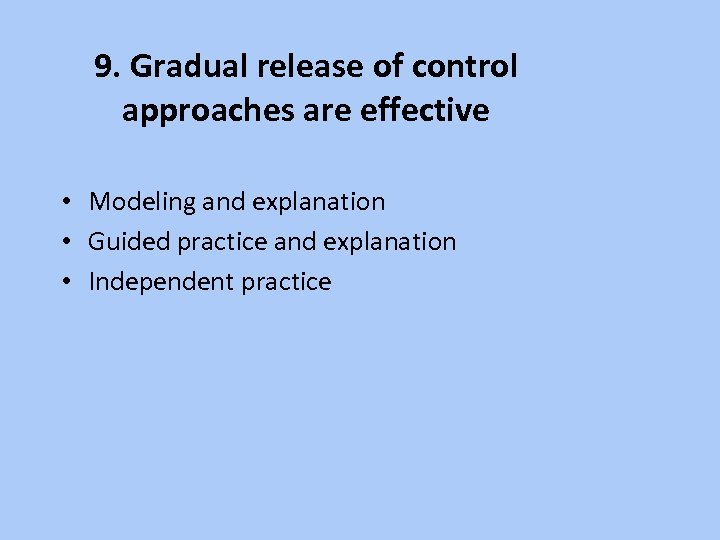 9. Gradual release of control approaches are effective • Modeling and explanation • Guided