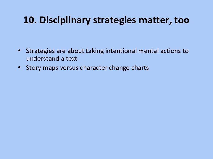 10. Disciplinary strategies matter, too • Strategies are about taking intentional mental actions to