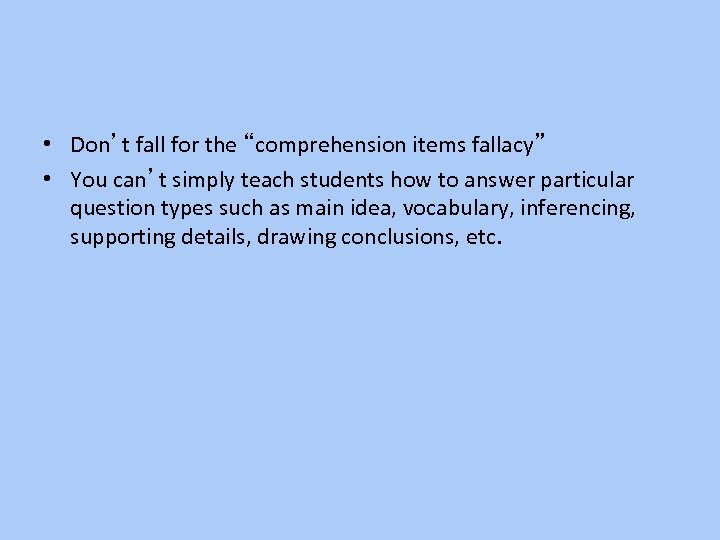 """• Don't fall for the """"comprehension items fallacy"""" • You can't simply teach"""