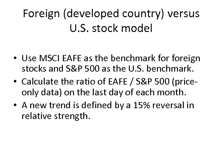 Foreign (developed country) versus U. S. stock model • Use MSCI EAFE as the