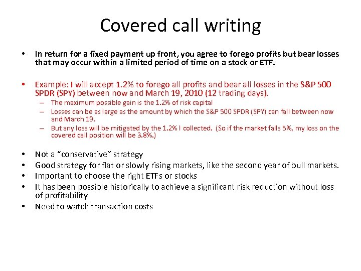 Covered call writing • In return for a fixed payment up front, you agree