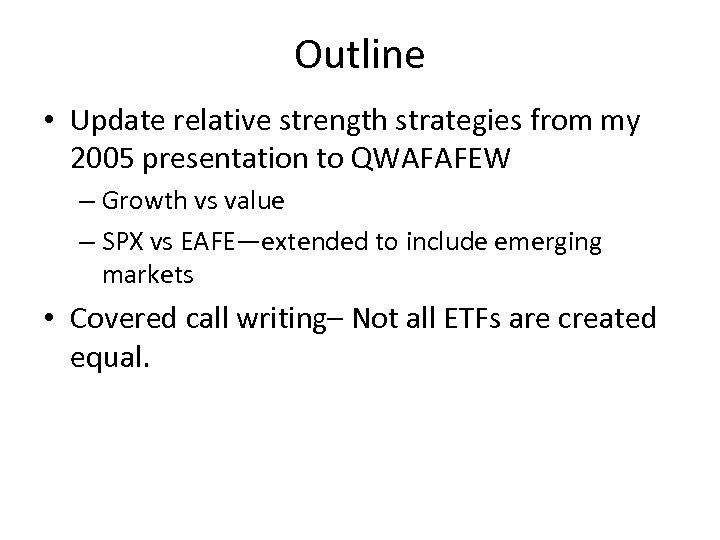 Outline • Update relative strength strategies from my 2005 presentation to QWAFAFEW – Growth