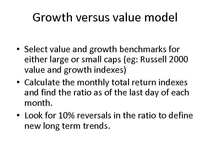 Growth versus value model • Select value and growth benchmarks for either large or