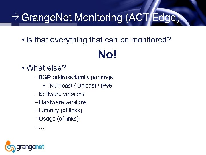 Grange. Net Monitoring (ACT Edge) • Is that everything that can be monitored? No!
