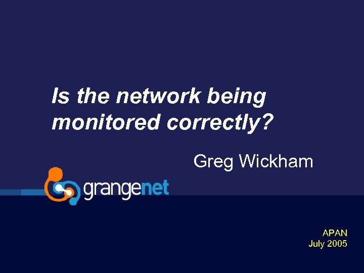 Is the network being monitored correctly? Greg Wickham APAN July 2005