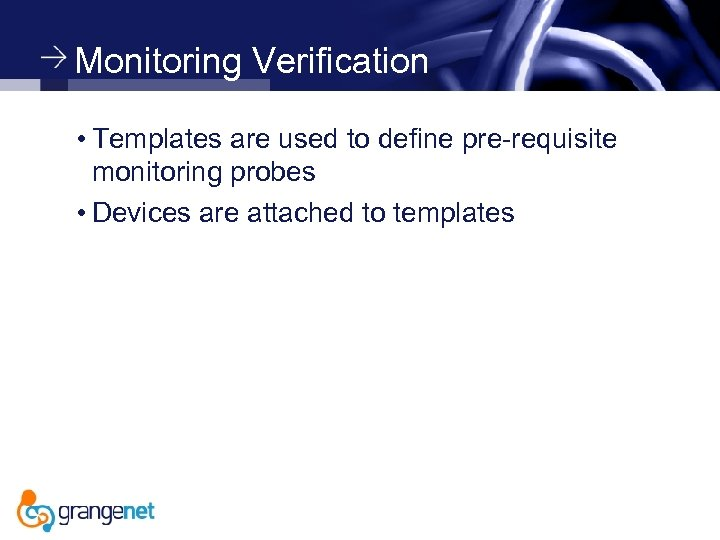 Monitoring Verification • Templates are used to define pre-requisite monitoring probes • Devices are