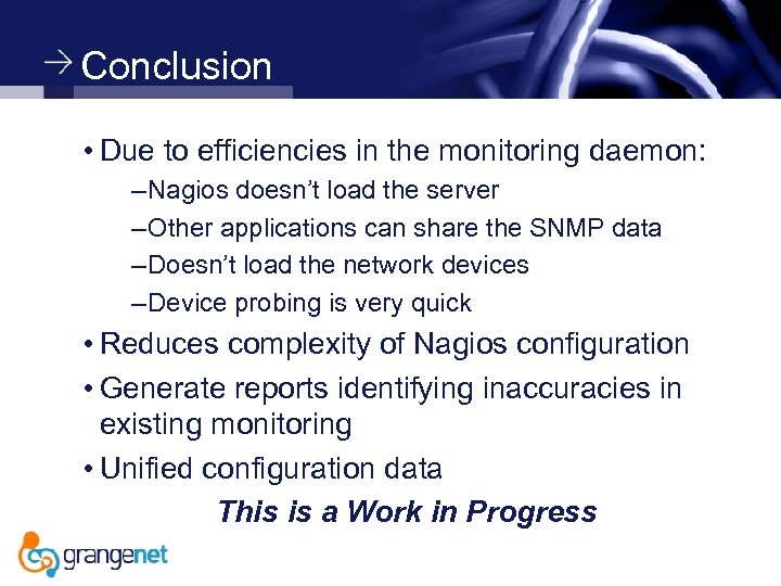 Conclusion • Due to efficiencies in the monitoring daemon: – Nagios doesn't load the