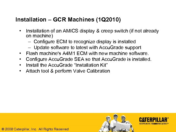 Installation – GCR Machines (1 Q 2010) • Installation of an AMICS display &
