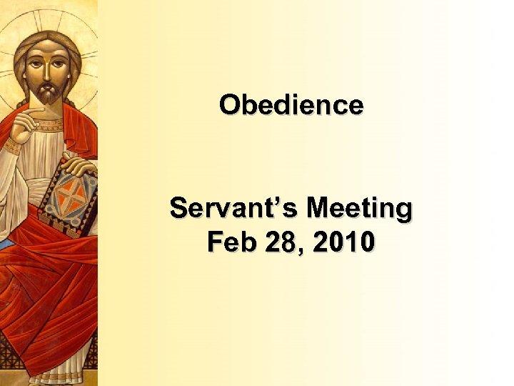 Obedience Servant's Meeting Feb 28, 2010