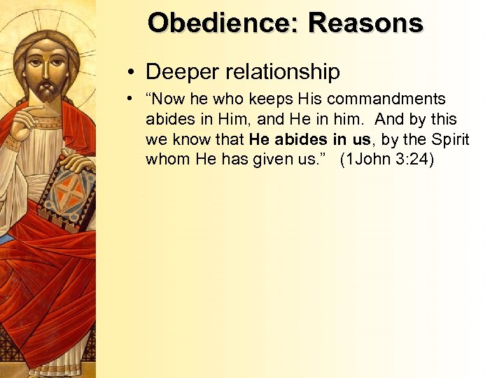 """Obedience: Reasons • Deeper relationship • """"Now he who keeps His commandments abides in"""