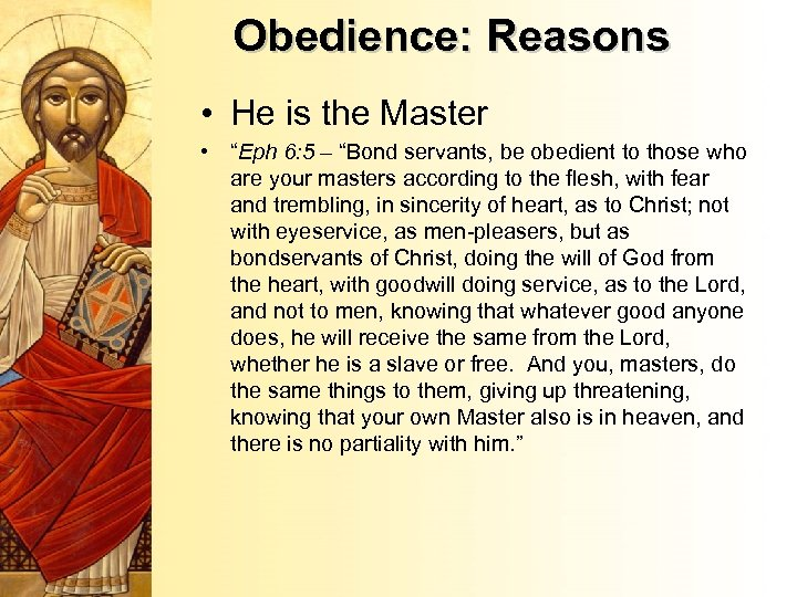 """Obedience: Reasons • He is the Master • """"Eph 6: 5 – """"Bond servants,"""