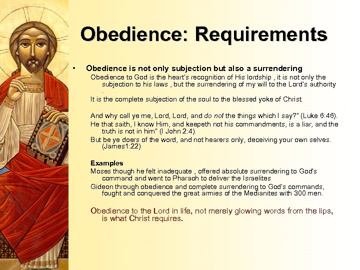 Obedience: Requirements • Obedience is not only subjection but also a surrendering Obedience to