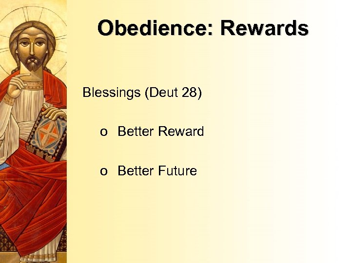 Obedience: Rewards Blessings (Deut 28) o Better Reward o Better Future