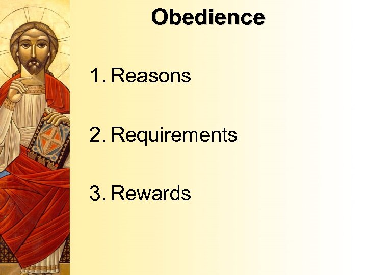 Obedience 1. Reasons 2. Requirements 3. Rewards