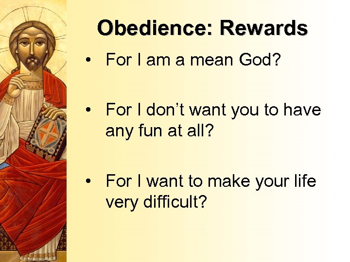 Obedience: Rewards • For I am a mean God? • For I don't want