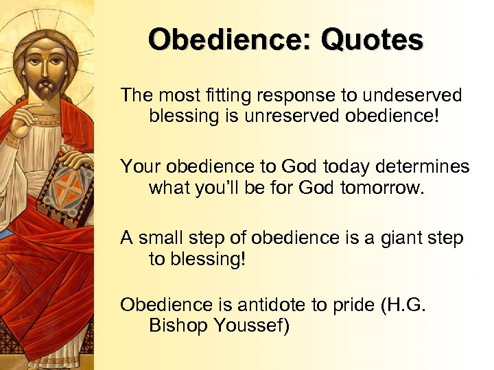 Obedience: Quotes The most fitting response to undeserved blessing is unreserved obedience! Your obedience