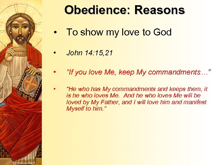 Obedience: Reasons • To show my love to God • John 14: 15, 21