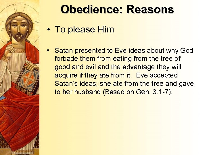Obedience: Reasons • To please Him • Satan presented to Eve ideas about why