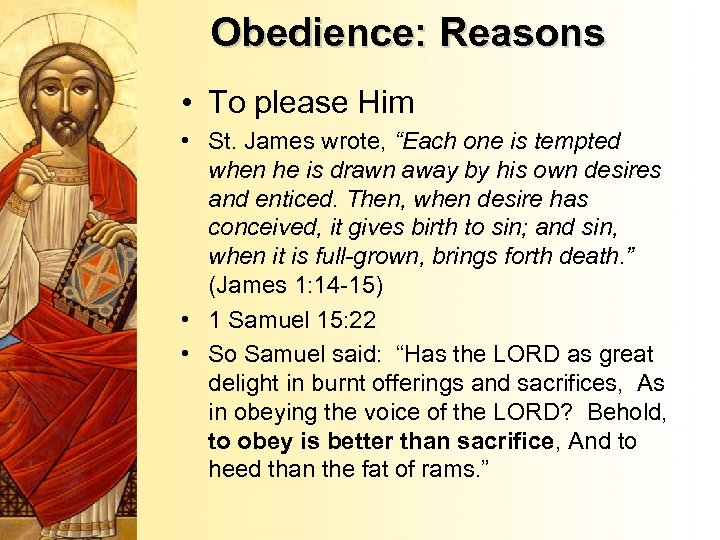 """Obedience: Reasons • To please Him • St. James wrote, """"Each one is tempted"""