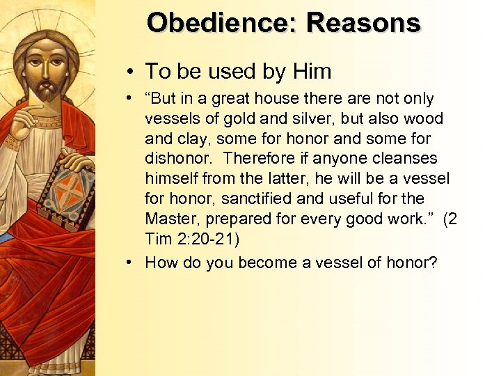 """Obedience: Reasons • To be used by Him • """"But in a great house"""