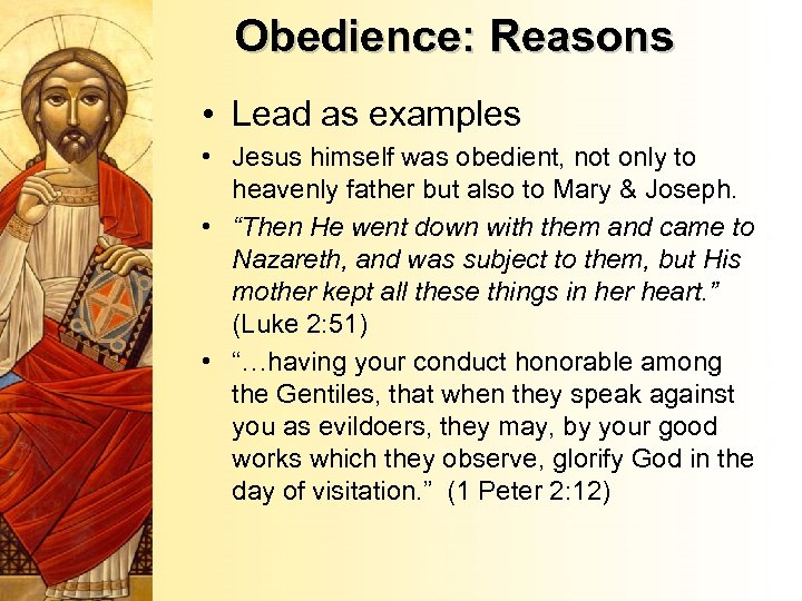 Obedience: Reasons • Lead as examples • Jesus himself was obedient, not only to