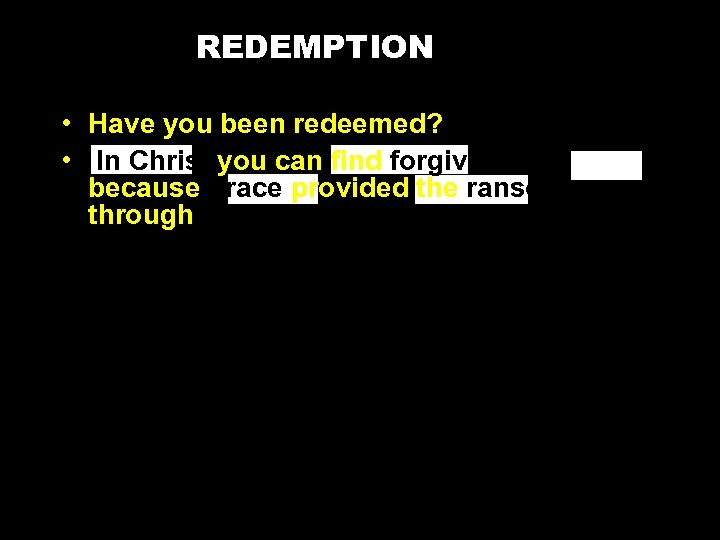 REDEMPTION • Have you been redeemed? • In Christ you can find forgiveness because