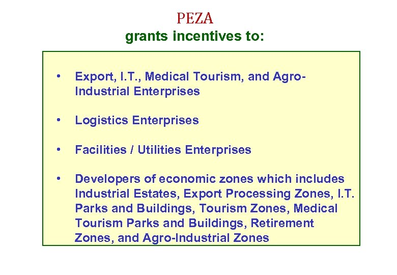 PEZA grants incentives to: • Export, I. T. , Medical Tourism, and Agro. Industrial