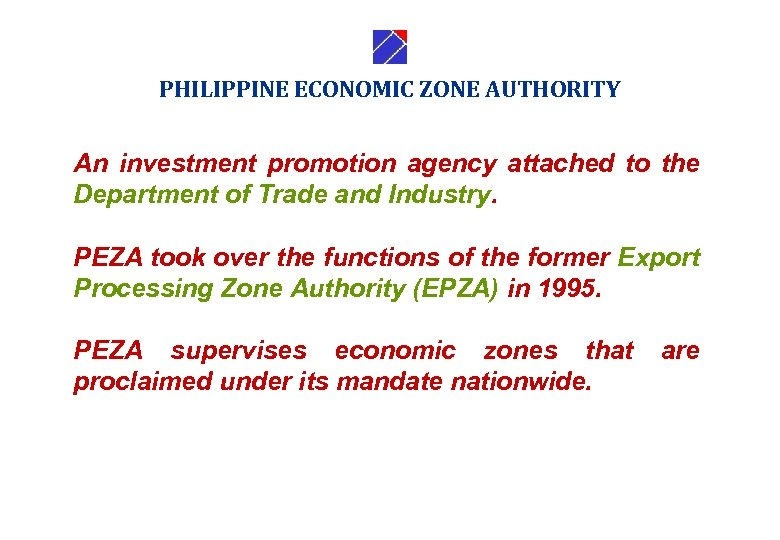 PHILIPPINE ECONOMIC ZONE AUTHORITY An investment promotion agency attached to the Department of Trade
