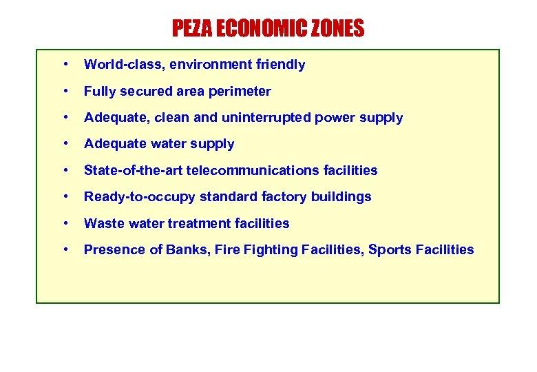 PEZA ECONOMIC ZONES • World-class, environment friendly • Fully secured area perimeter • Adequate,