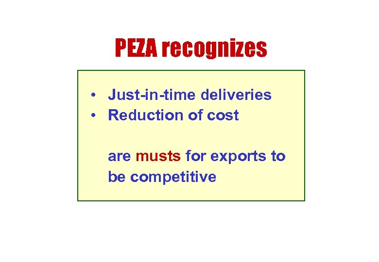 PEZA recognizes • Just-in-time deliveries • Reduction of cost are musts for exports to