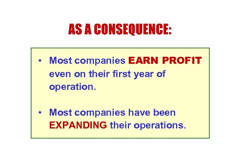 AS A CONSEQUENCE: • Most companies EARN PROFIT even on their first year of