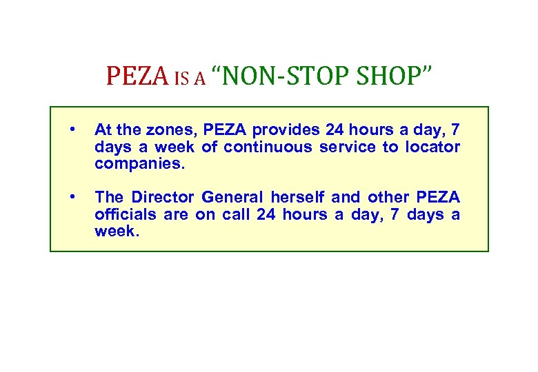 """PEZA IS A """"NON-STOP SHOP"""" • At the zones, PEZA provides 24 hours a"""